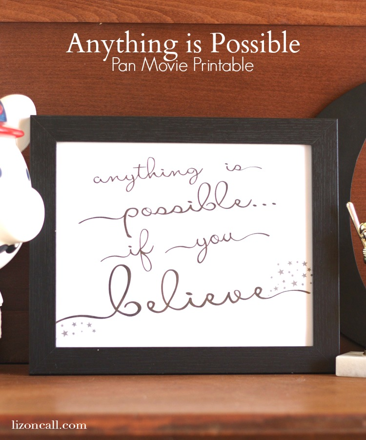 "Free printable ""anything is possible if you believe"" quote from the new Pan movie - Plus a round up of more Pan movie goodness"