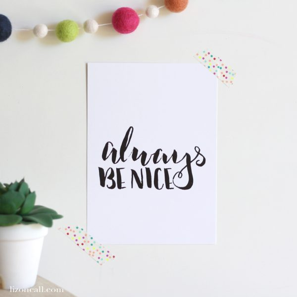 Always Be Nice - a wonderful reminder for everyday - Hand lettered available at lizoncall.com