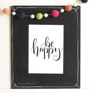Be Happy - try and find the happy in everyday - Hand lettered printable available at lizoncall.com