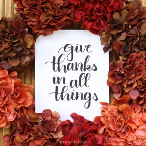 Give thanks in all things print - thanksgiving printable at lizoncall.com shop