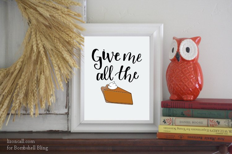 give me all the pie free thanksgiving printable at Bombshell Bling