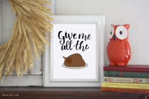 Give Me All The Turkey Free Thanksgiving Printable