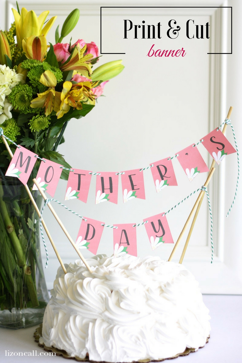 Mother's Day Banner Print and Cut with Cricut Explore Air ...