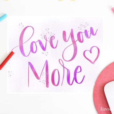 Love You More Hand Lettered Printable